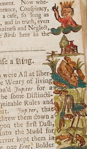 'The Frogs Chuse a King' (The Frogs Desiring a King), hand-drawn illustrations by Jeremiah Cliff, in 'Fables of Aesop and other eminent mythologists' by Roger L'Estrange, 1708. Printed for R. Sare, London. Pressmark NAL Safe 6.A.10