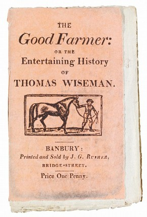 'The good farmer', Banbury: Printed and sold by J.G. Rusher, Bridge-Street, [1810]. NAL Pressmark: MB.GOOF.RU
