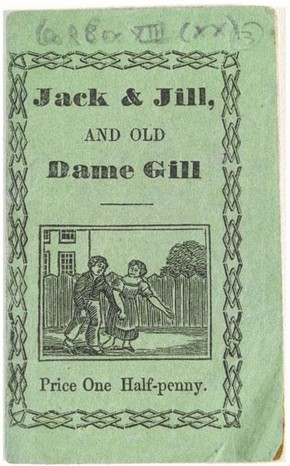 'Jack and Jill and old dame Gill', York: printed and sold by J. Kendrew, Colloergate [1820?]. NAL Pressmark: MB.JILL.KE
