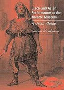 Cover of the Black and Asian Performance at the Theatre Museum - A User's Guide publication