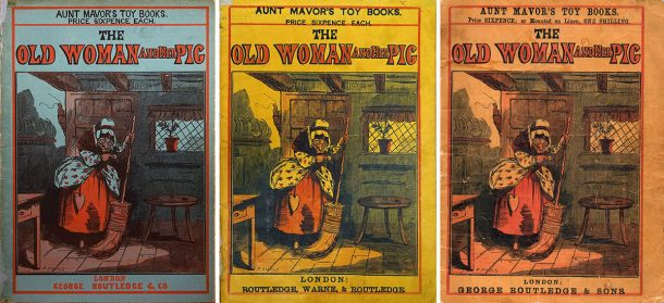 Three different printings of the Old Woman and Her Pig