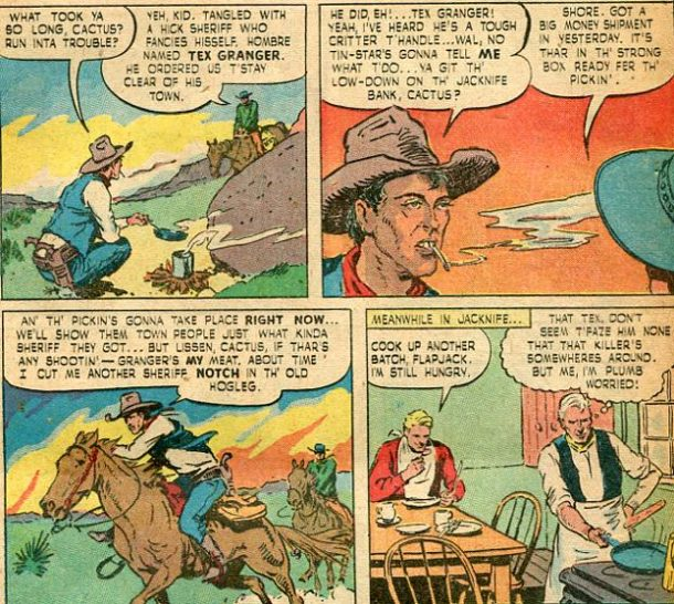 Billy the Kid: Colourful dialogue drawls out between bad teeth trailing smoke while plotting the big robbery. TEX GRANGER ADVENTURE MAGAZINE. no. 23, July 1949. Commended Comics