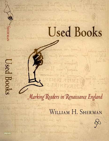 2.Bembo's manicule in action. Front cover: William H. Sherman, Used Books: Marking Readers in Renaissance England (University of Pennsylvania Press, 2007)