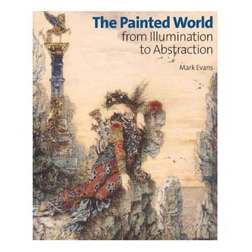 The Painted World: From Illumination to Abstraction (Hardback)