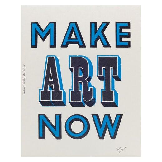 Make Art Now print by A Two Pipe Problem Letterpress - blue